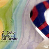 Eric Moe (b.1954): Of Color Braided All Desire - Chamber Works / Brentano SQ; Manhattan SQ; Talujon Percussion Ensemble et al.