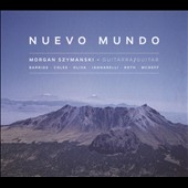 Nuevo Mundo: Guitar Works of Barrios, Coles, Oliva, Iannarelli, Roth & McNeff / Morgan Szymanski, guitar