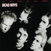 Dead Boys: We Have Come For Your Children