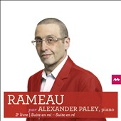 Rameau: Suites for keyboard from the 2nd book: Suite in E; Suite in D / Alexander Paley, piano