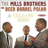 The Mills Brothers: Sing Beer Barrel Polka Plus Other Golden Hits/Yellow Bird