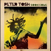 Peter Tosh: Soon Come
