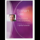 Eckhart Tolle: Touching the Eternal: A Retreat on the Heart of Spiritual Surrender