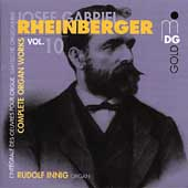 Josef Rheinberger: Complete Organ Works Vol 10