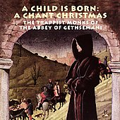 A Child is Born - A Chant Christmas / Gethsemane Abbey Monks