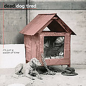 Dead Dog Tired: It's Just a Waste of Time
