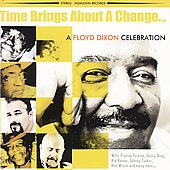 Floyd Dixon: Time Brings About a Change... A Floyd Dixon Celebration *