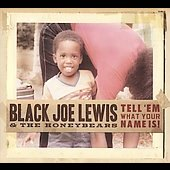 Black Joe Lewis & the Honeybears/Black Joe Lewis/The Honey Bears: Tell 'Em What Your Name Is! [PA] [Digipak]