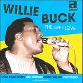 Willie Buck: The Life I Love