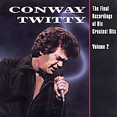 Conway Twitty: The Final Recordings of His Greatest Hits, Vol. 2