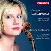 Grazyna Bacewicz:  Violin Concertos Nos. 2, 4 and 5 / Joanna Kurkowicz, violin