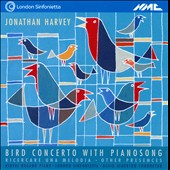 Jonathan Harvey: Bird Concerto With Pianosong; Ricercare una Melodia, et al.