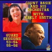 Keely Smith/Count Basie/Count Basie & His Orchestra/Count Basie Orchestra: Guard Sessions 53-54/55-56 *