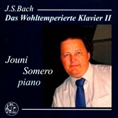 J.S. Bach: The Well-Tempered Clavier, book II / Jouni Somero, piano