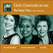 Chaminade: The Piano Trios, Opp. 11 & 34; Op. 58 for solo piano / Klingberg, Mannheimer Wijk
