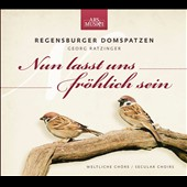 Now let's be merry / Choral works by Hassler, Schubert, Mendelssohn, Rheinberger, Lully, Mozart et al. / Regensburger Domspatzen