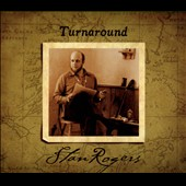 Stan Rogers: Turnaround [Digipak]