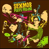Sexmob: Cinema, Circus & Spaghetti: Sexmob Plays Fellini [Digipak] *