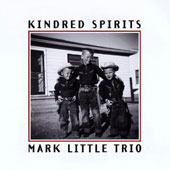 Mark Little Trio: Kindred Spirits