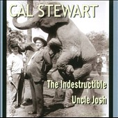 Cal Stewart: The  Indestructible Uncle Josh