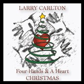 Larry Carlton: Four Hands & A Heart Christmas [Digipak]