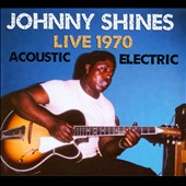 Johnny Shines: Live 1970: Acoustic & Electric [Slipcase]
