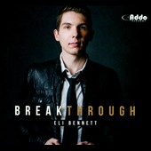 Eli Bennett: Breakthrough [Digipak]