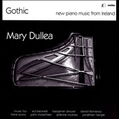 Gothic: New Piano Music from Ireland - Works by Frank Lyons, Ed Bennett, John McLachlan et al. / Mary Dullea, piano