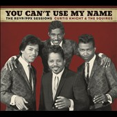 Curtis Knight & the Squires/Curtis Knight: You Can't Use My Name: The RSVP/PPX Sessions [Digipak]