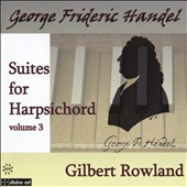 Handel: Suites for Harpsichord, Vol. 3 / Gilbert Rowland, harpsichord