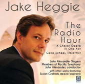 Jake Heggie (b.1961): The Radio Hour, A Choral Opera in One Act / Susan Graham, mz; David Clemensen, piano; John Alexander Singers; Pacific SO