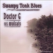 Doctor G/The Mudcats: Swampy Tonk Blues