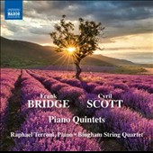 Frank Bridge: Piano Quintet in D Minor; Cyril Scott: Piano Quintet No. 1 / Raphael Terroni, piano; Bingham String Quartet