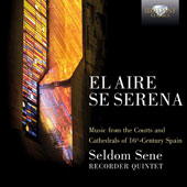 El Aire Se Serena: Music from the Courts and Cathedrals of 16th-Century Spain by Various Composers / Seldome Sene