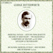 George Butterworth (1885-1916): Fantasia for Orchestra; Suite for String Quartet; The Banks of Green Willow; A Shropshire Lad; Two English Idylis; Love Blows as the Wind Blows; includes world premiere recordings / Kriss Russman, BBC NO Wales