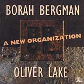 Oliver Lake/Borah Bergman: A New Organization