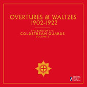 The Band of the Coldstream Guards, Vol. 3: Overtures & Waltzes 1902-1922