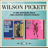 Wilson Pickett: In the Midnight Hour & the Exciting Wilson Pickett *