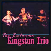 The Kingston Trio: The Extreme Kingston Trio