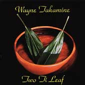 Wayne Takamine: Two Ti Leaf *