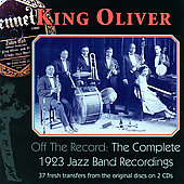 King Oliver: Off The Record (The Complete 1923 Jazz Band Recordings) [Remaster]