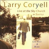 Larry Coryell: Laid Back & Blues: Live at the Sky Church in Seattle