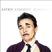 Laurie Anderson (Performance Artist): Homeland *