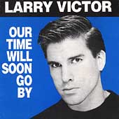 Larry Victor: Our Time Will Soon Go By
