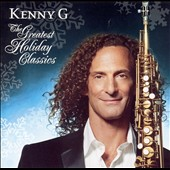 Kenny G: The Greatest Holiday Classics