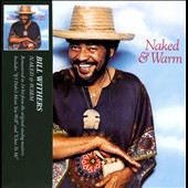 Bill Withers: Naked & Warm