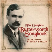 The Complete Butterworth Songbook / Mark Stone, baritone; Stephen Barlow, piano