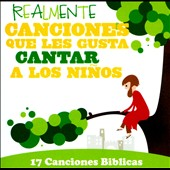 Various Artists: Realmente Canciones Que Les Gusta Cantar a Los Ninos: 17 Canciones Biblicas