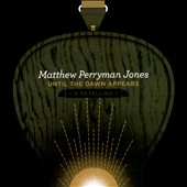 Matthew Perryman Jones: Until the Dawn Appears: A Retelling [Digipak] *