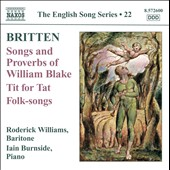 English Song Series Vol. 22 - Britten: Songs; Proverbs of William Blake; Tit for Tat; Folk Songs / Roderick Williams, baritone; Iain Burnside, piano